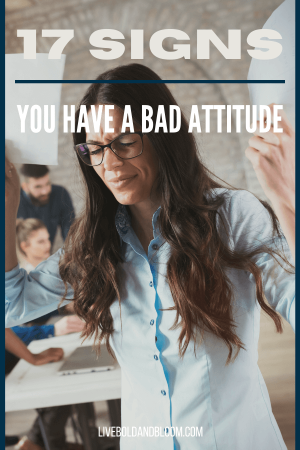 You assess yourself and you quite see that there something wrong with your personality. Do you have a bad attitude? Read this post and see these 17 signs that you do.