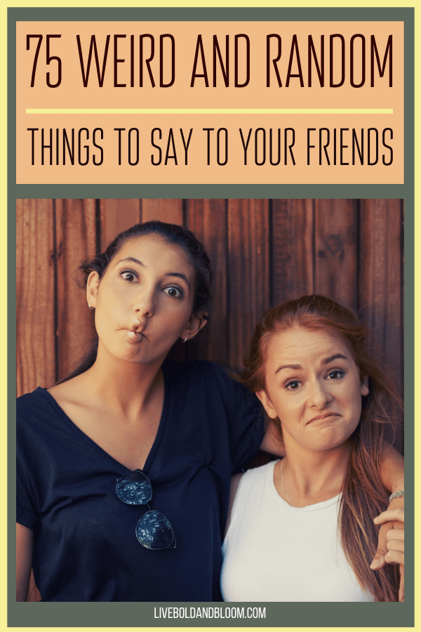Wanting to prank your friends by the word that comes out of your mouth? Read on these 75 weird things to say to your friends.