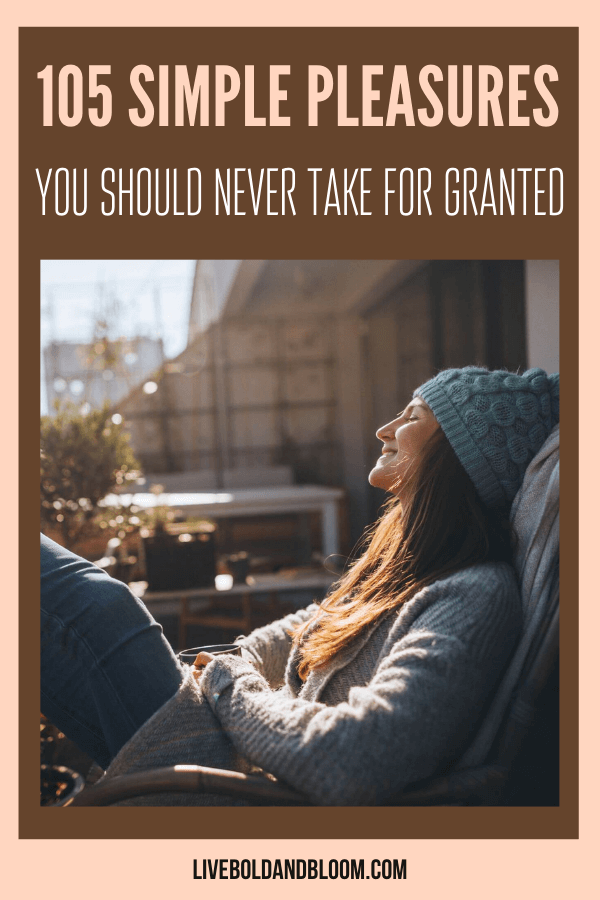 What are the simple pleasures of life you should always appreciate? Here are 105 of those simple joys you should never take for granted.